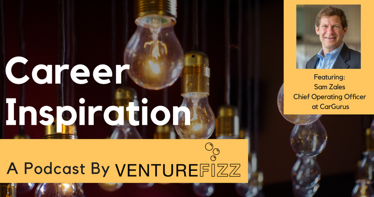 The VentureFizz Career Inspiration Podcast: Sam Zales - Chief Operating Officer at CarGurus banner image